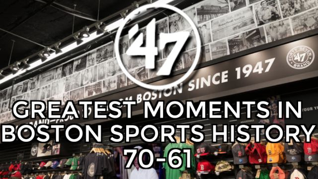 '47 Top 70 Moments In Boston Sports History: 70-61