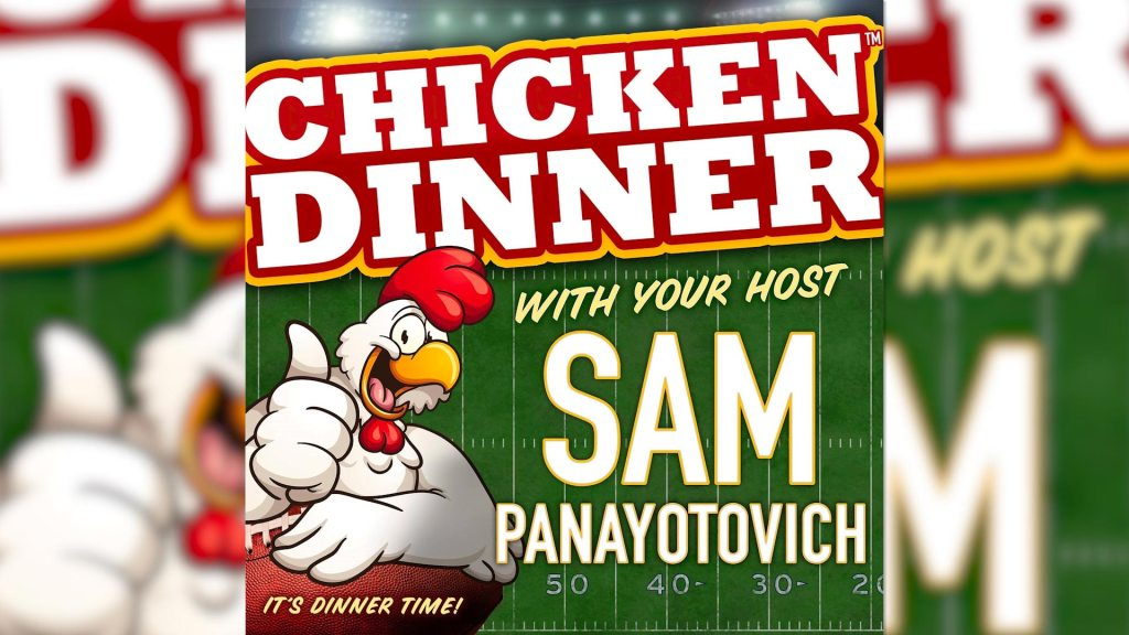 Chicken Dinner Podcast with your host Sam Panayotovich